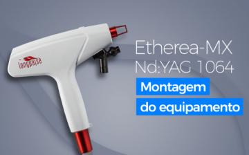 Etherea-MX NdYAG 1064 - Montagem do Equipamento